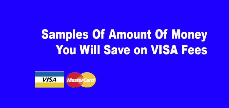 Samples Of Amount Of Money You Will Save on VISA Fees